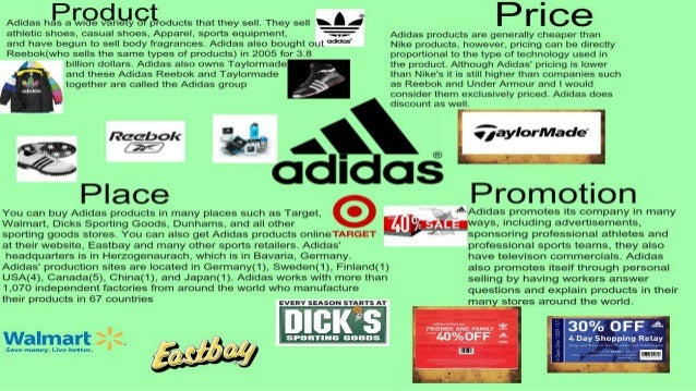 adidas 4p s marketing Let's have a look at the adidas group by using standard marketing tools: adidas believe that consumers want choice therefore, the group implemented a multi-brand strategy, which allows them to capitalise on opportunities from several perspectives, as both a mass and a niche player.