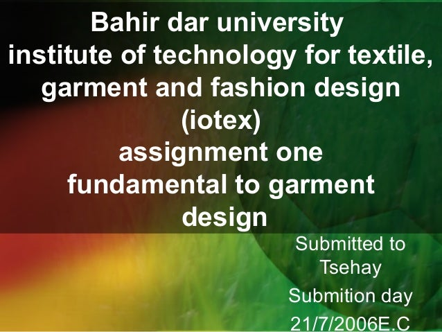 Bahir dar university institute of technology for textile, garment and fashion design (iotex) assignment one fundamental to...