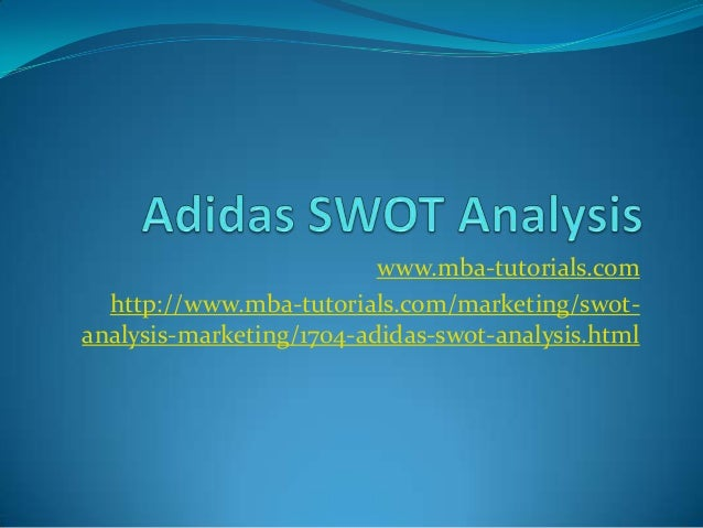 swot analysis on adidas case study Adidas swot analysis, segmentation, targeting & positioning (stp) are covered  on this page analysis of adidas also includes its usp, tagline/ slogan and.