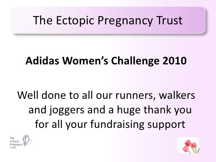 The Ectopic Pregnancy Trust<br />Adidas Women's Challenge 2010<br />Well done to all our runners, walkers and joggers and ...