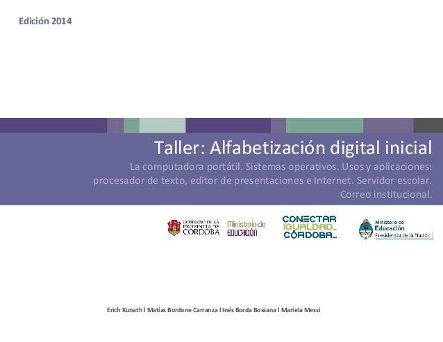 Taller: Alfabetización digital inicial La computadora portátil. Sistemas operativos. Usos y aplicaciones: procesador de te...