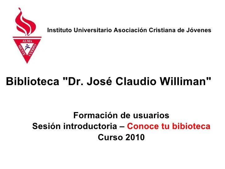 """Biblioteca """"Dr. José Claudio Williman"""" Formación de usuarios Sesión introductoria –  Conoce tu bibioteca Curso 2..."""