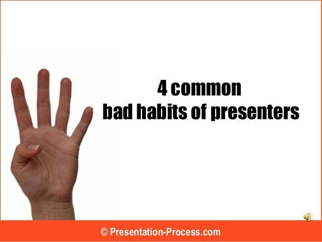 4 common bad habits of presenters © Presentation-Process.com