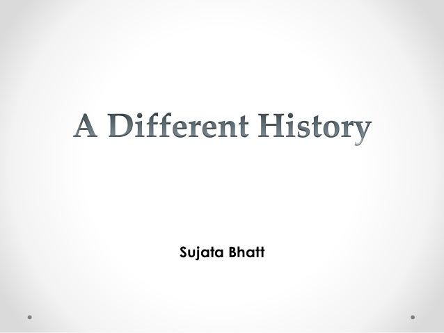 a different history by sujata bhatt analysis essay