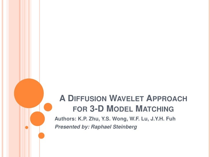 A Diffusion Wavelet Approach for 3-D Model Matching<br />Authors: K.P. Zhu, Y.S. Wong, W.F. Lu, J.Y.H. Fuh<br />Presented ...