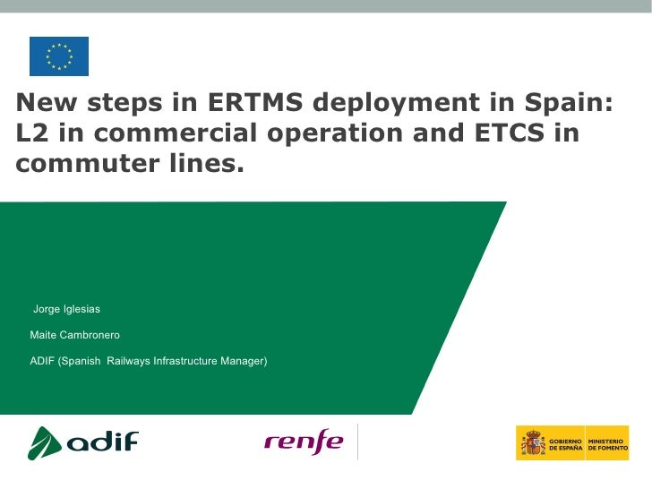 New steps in ERTMS deployment in Spain:L2 in commercial operation and ETCS incommuter lines. Jorge IglesiasMaite Cambroner...