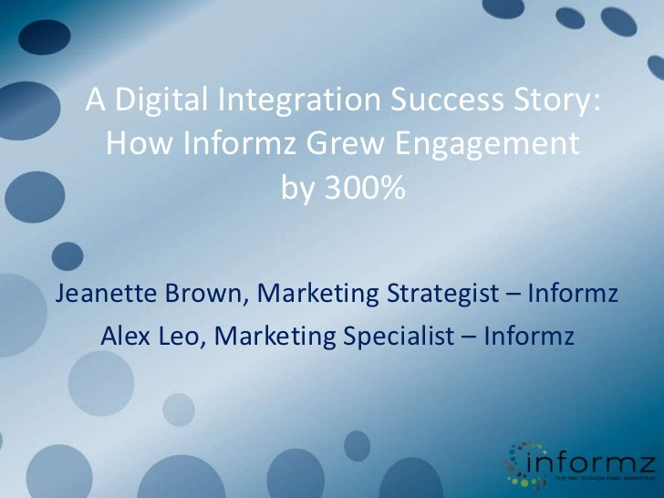 A Digital Integration Success Story:   How Informz Grew Engagement                by 300%Jeanette Brown, Marketing Strateg...