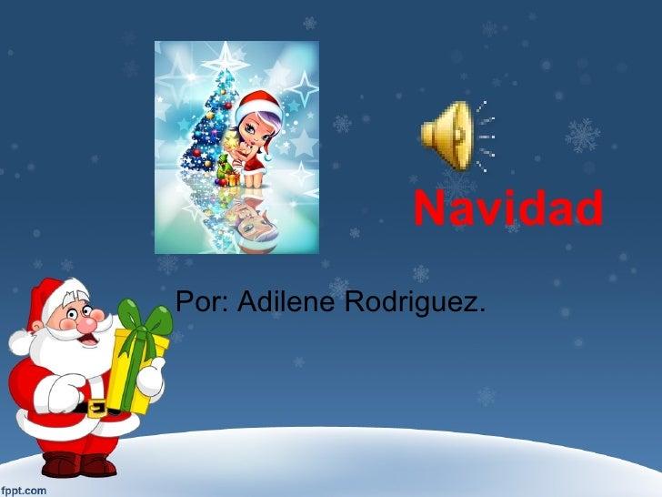Navidad Por: Adilene Rodriguez.