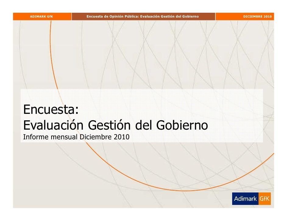 ADIMARK GfK     Encuesta de Opinión Pública: Evaluación Gestión del Gobierno   DICIEMBRE 2010Encuesta:Evaluación Gestión d...