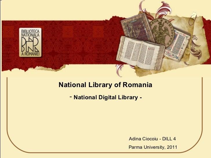 BIBLIOTECA NAŢIONALĂ A  ROMÂNIEI <ul><li>National Library of Romania </li></ul><ul><li>National Digital Library - </li></u...