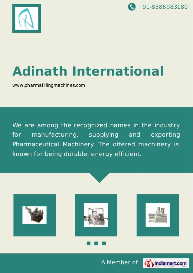 +91-8586983180 A Member of Adinath International www.pharmafillingmachines.com We are among the recognized names in the in...