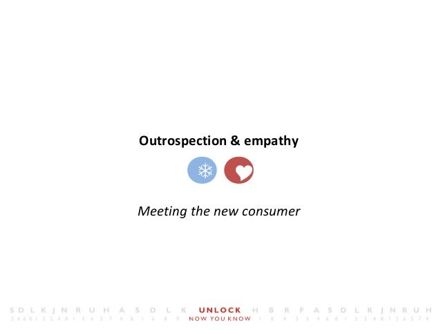 Outrospection & empathy Meeting the new consumer 