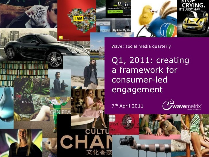 Wave: social media quarterlyQ1, 2011: creatinga framework forconsumer-ledengagement7th April 2011