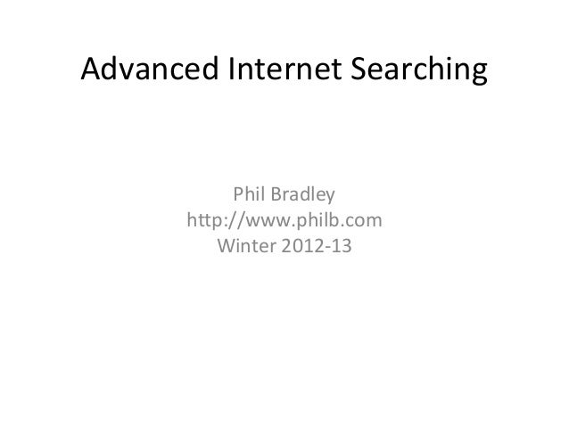 Advanced Internet Searching             Phil Bradley       http://www.philb.com          Winter 2012-13