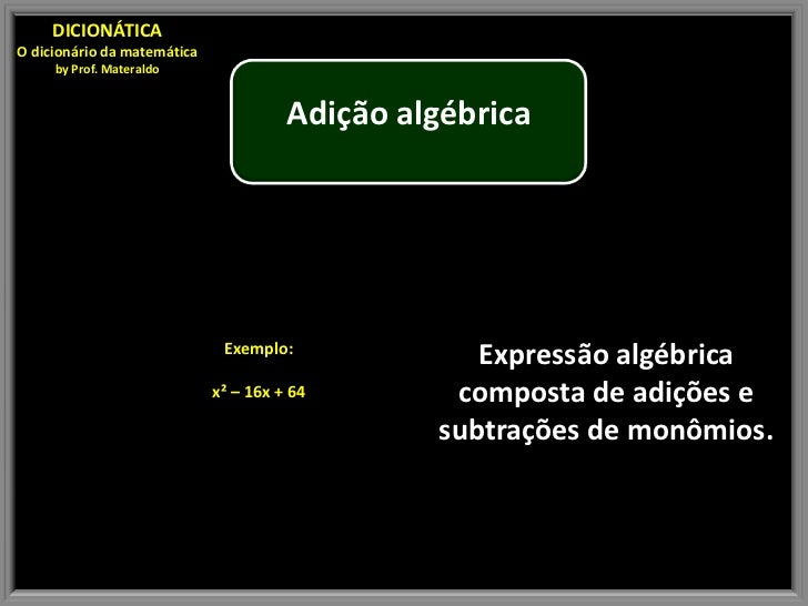 DICIONÁTICAO dicionário da matemática     by Prof. Materaldo                                       Adição algébrica       ...