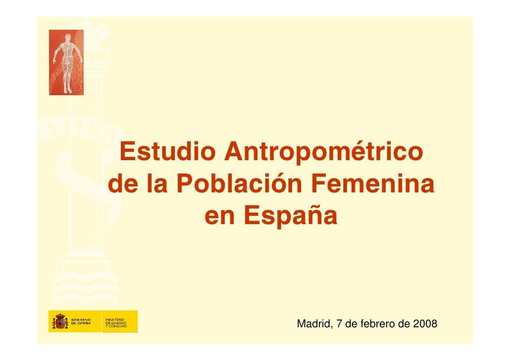 Estudio Antropométrico de la Población Femenina         en España                Madrid, 7 de febrero de 2008