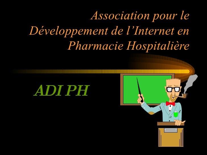 Association pour le Développement de l'Internet en Pharmacie Hospitalière ADIPH