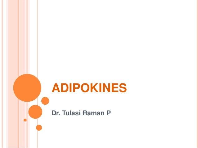 ADIPOKINES Dr. Tulasi Raman P