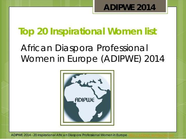 ADIPWE 2014 - 20 inspirational African Diaspora Professional Women in Europe http://adipwe.wordpress.com Top 20 Inspiratio...