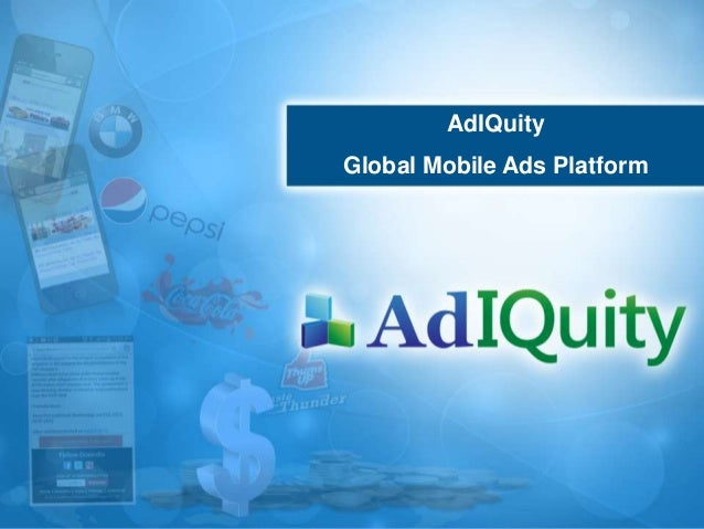 Adiquity Technologies - Confidential AdIQuity Global Mobile Ads Platform