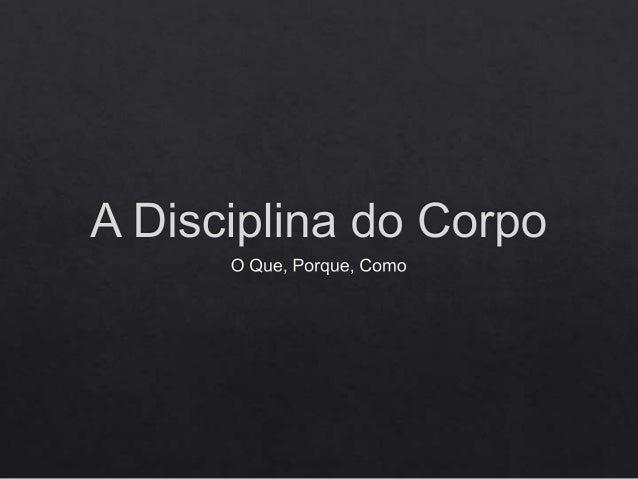 A disciplina do corpo