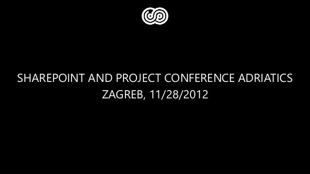 SHAREPOINT AND PROJECT CONFERENCE ADRIATICS             ZAGREB, 11/28/2012
