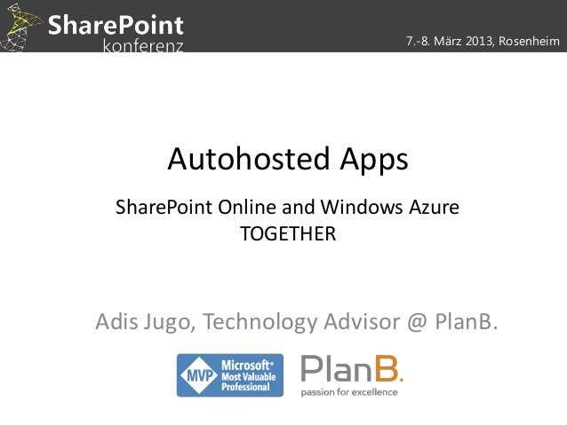 7.-8. März 2013, Rosenheim      Autohosted Apps SharePoint Online and Windows Azure              TOGETHERAdis Jugo, Techno...