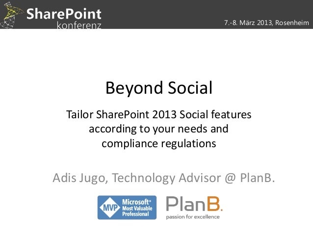 7.-8. März 2013, Rosenheim         Beyond Social  Tailor SharePoint 2013 Social features       according to your needs and...