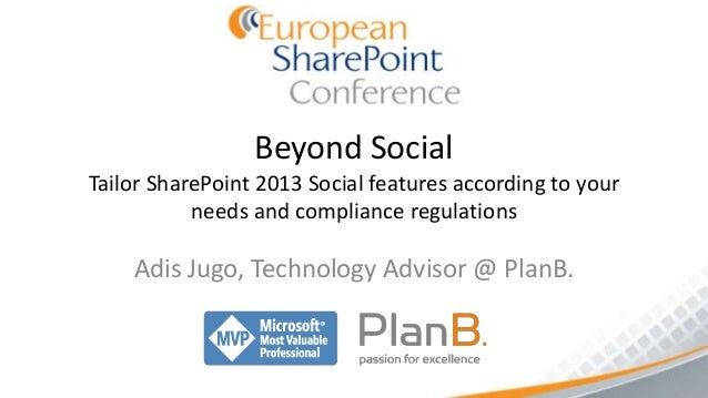 Beyond SocialTailor SharePoint 2013 Social features according to your           needs and compliance regulations    Adis J...