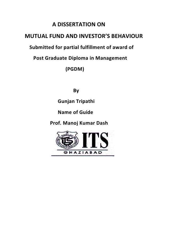 A DISSERTATION ONMUTUAL FUND AND INVESTOR'S BEHAVIOUR Submitted for partial fulfillment of award of  Post Graduate Diploma...