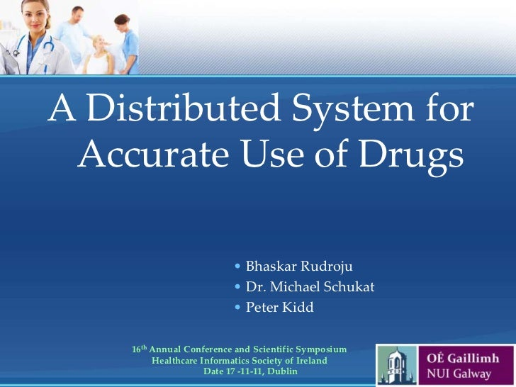 A Distributed System for Accurate Use of Drugs                          • Bhaskar Rudroju                          • Dr. M...