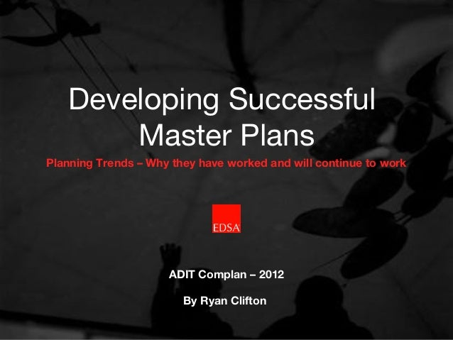 Developing Successful       Master PlansPlanning Trends – Why they have worked and will continue to work                  ...
