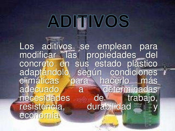 Los aditivos se emplean paramodificar las propiedades delconcreto en sus estado plásticoadaptándolo según condicionesclimá...