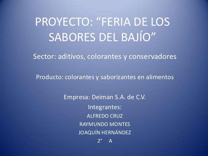 """PROYECTO: """"FERIA DE LOS SABORES DEL BAJÍO""""<br />Sector: aditivos, colorantes y conservadores<br />Producto: colorantes y s..."""