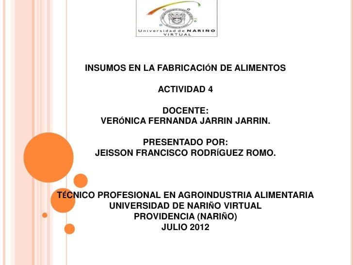 INSUMOS EN LA FABRICACIÓN DE ALIMENTOS                  ACTIVIDAD 4                   DOCENTE:        VERÓNICA FERNANDA JA...