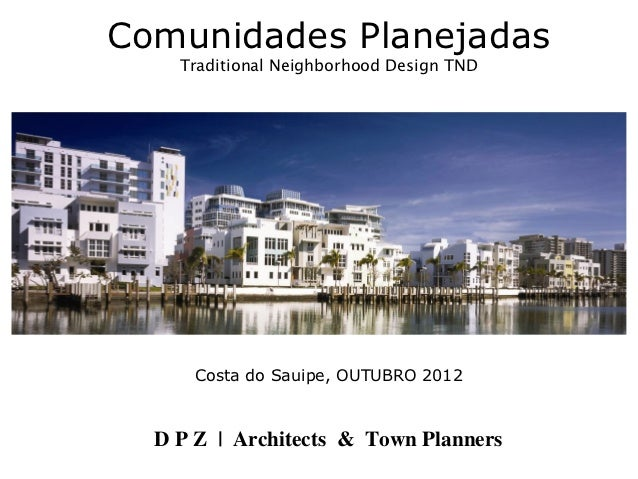 Comunidades Planejadas    Traditional Neighborhood Design TND     Costa do Sauipe, OUTUBRO 2012  D P Z | Architects & Town...