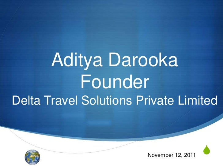 Aditya Darooka          FounderDelta Travel Solutions Private Limited                         November 12, 2011   S