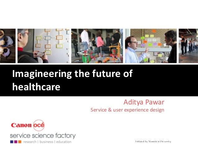 Imagineering the future of healthcare Aditya Pawar Service & user experience design