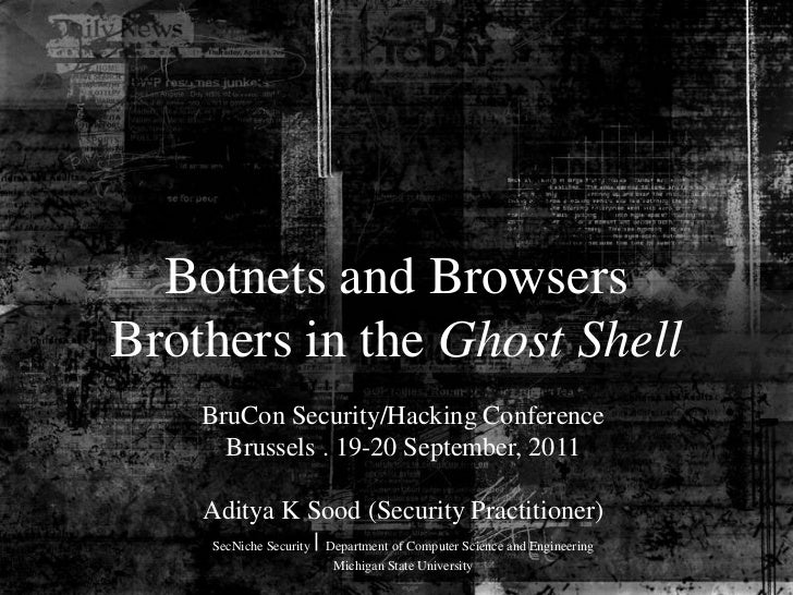 BruCon (Brussels 2011) Hacking Conference - Botnets and Browsers (Brothers in the Ghost Shell)