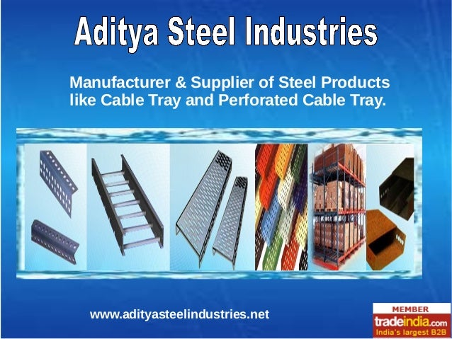 Manufacturer & Supplier of Steel Products like Cable Tray and Perforated Cable Tray. www.adityasteelindustries.net