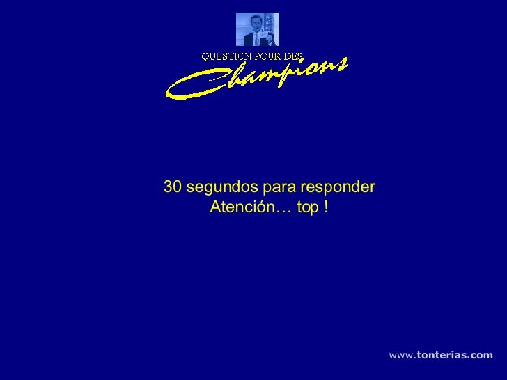 30 segundos para responder Atención… top ! www . tonterias . com