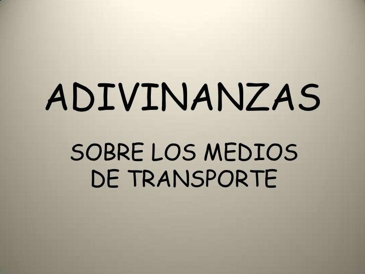 ADIVINANZAS SOBRE LOS MEDIOS  DE TRANSPORTE