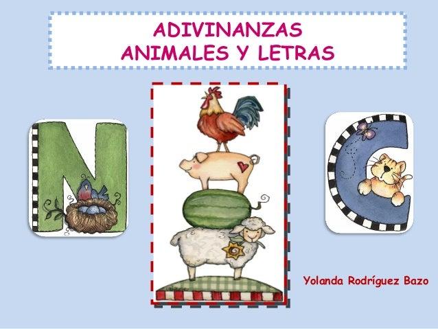 ADIVINANZAS ANIMALES Y LETRAS Yolanda Rodríguez Bazo