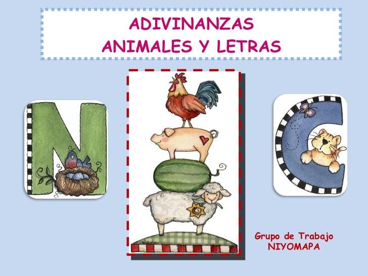 ADIVINANZAS ANIMALES Y LETRAS Grupo de Trabajo NIYOMAPA