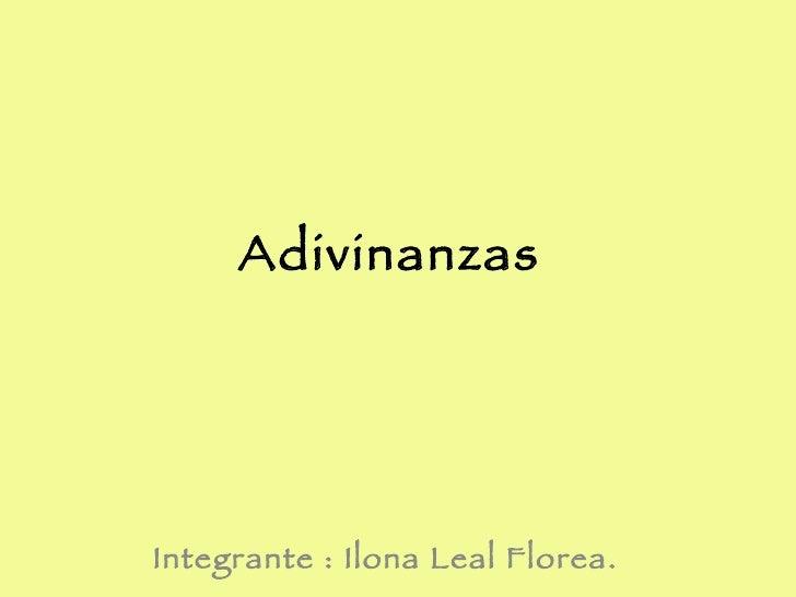Adivinanzas  Integrante : Ilona Leal Florea.