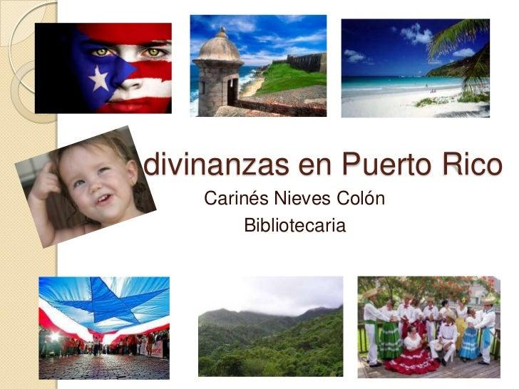 Adivinanzas en Puerto Rico     Carinés Nieves Colón         Bibliotecaria