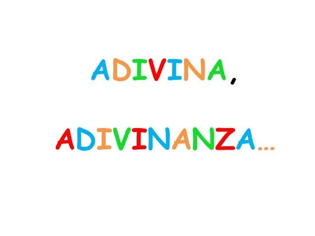 ADIVINA, ADIVINANZA…