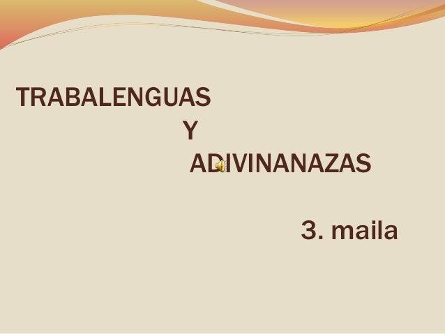 TRABALENGUAS Y ADIVINANAZAS 3. maila