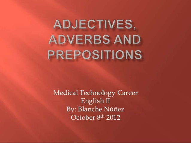 Adjectives, adverbs and preposotions
