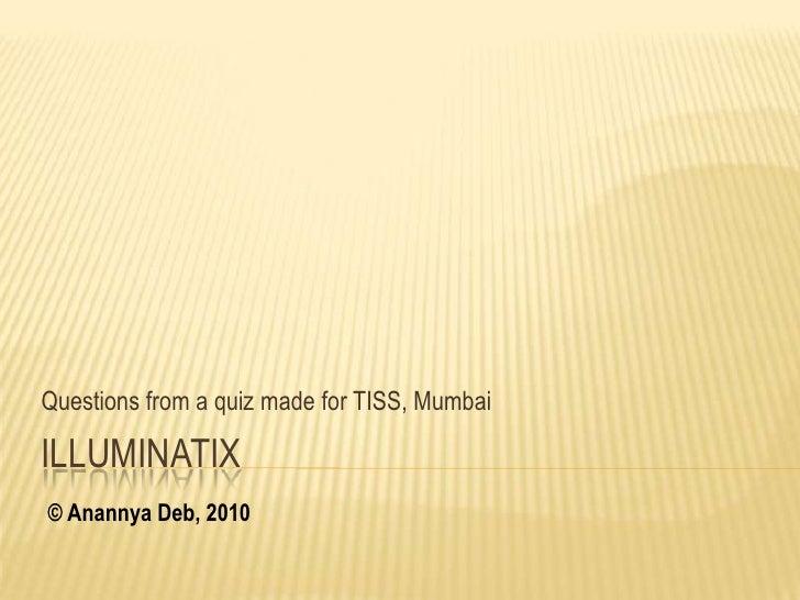 Questions from a quiz made for TISS, Mumbai  ILLUMINATIX © Anannya Deb, 2010